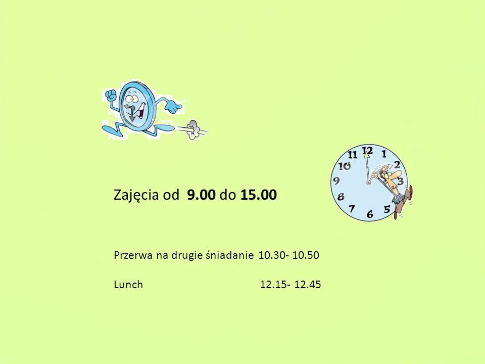 Zajęcia od 9.00 do 15.00 Przerwa na drugie śniadanie 10.30- 10.50