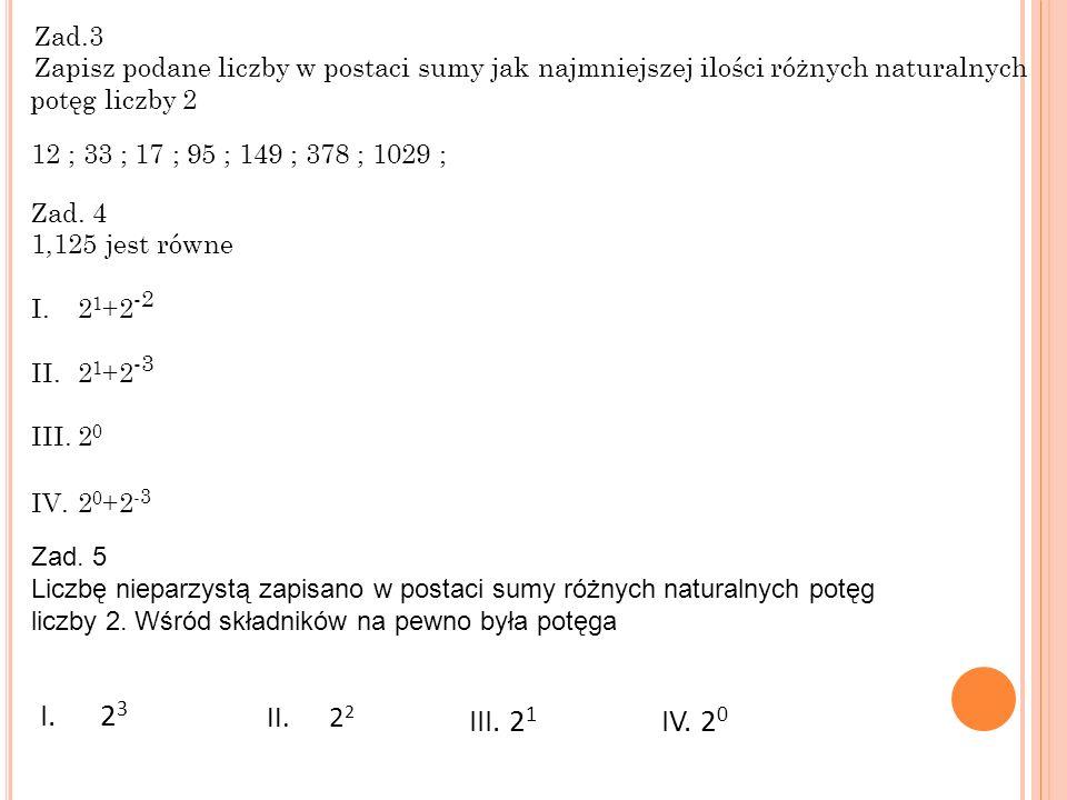 Zad.3 Zapisz podane liczby w postaci sumy jak najmniejszej ilości różnych naturalnych potęg liczby 2.