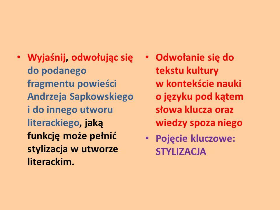 Wyjaśnij, odwołując się do podanego fragmentu powieści Andrzeja Sapkowskiego i do innego utworu literackiego, jaką funkcję może pełnić stylizacja w utworze literackim.