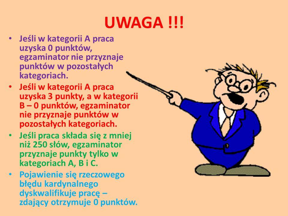 UWAGA !!! Jeśli w kategorii A praca uzyska 0 punktów, egzaminator nie przyznaje punktów w pozostałych kategoriach.