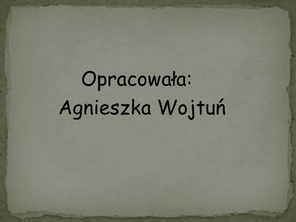 Opracowała: Agnieszka Wojtuń