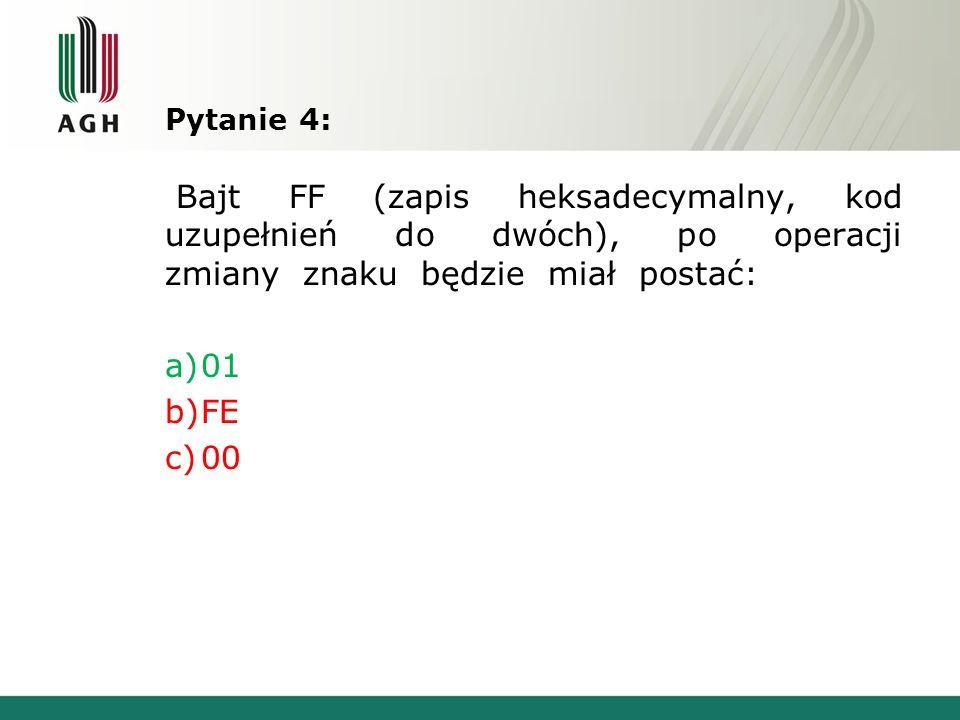 Pytanie 4: Bajt FF (zapis heksadecymalny, kod uzupełnień do dwóch), po operacji zmiany znaku będzie miał postać: