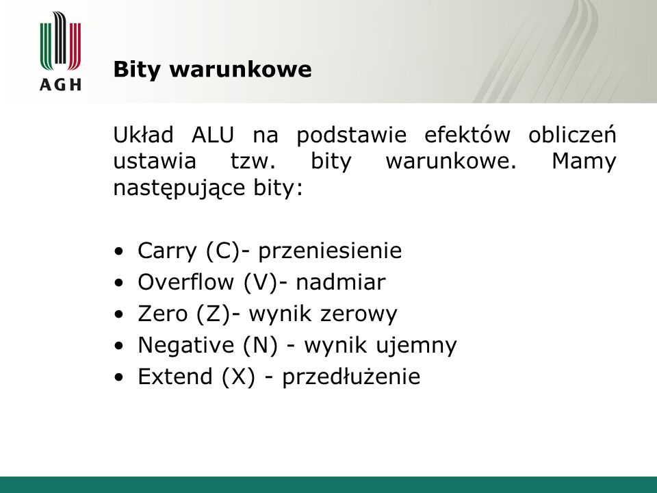Bity warunkoweUkład ALU na podstawie efektów obliczeń ustawia tzw. bity warunkowe. Mamy następujące bity: