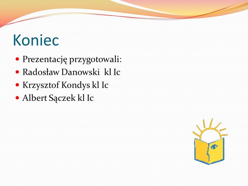 Koniec Prezentację przygotowali: Radosław Danowski kl Ic