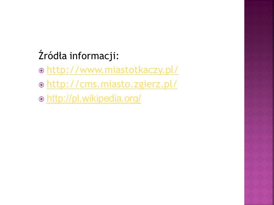 Źródła informacji: http://www.miastotkaczy.pl/ http://cms.miasto.zgierz.pl/ http://pl.wikipedia.org/