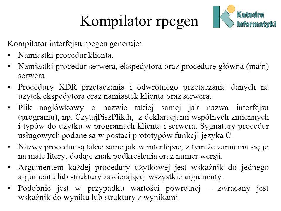 Kompilator rpcgen Kompilator interfejsu rpcgen generuje: