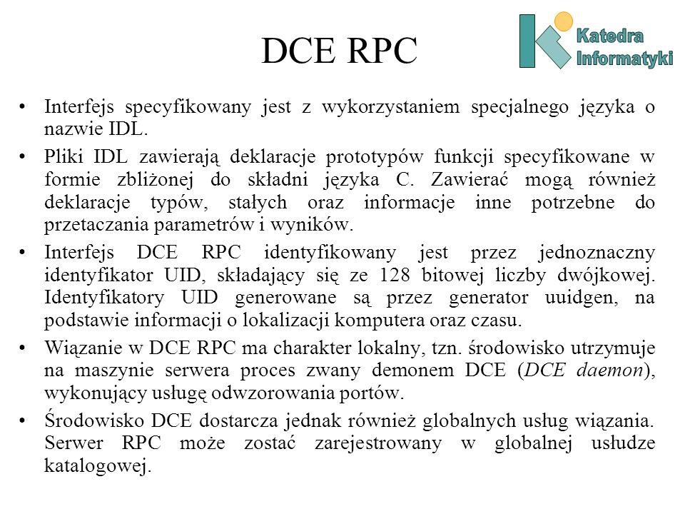 DCE RPCKatedra. Informatyki. Interfejs specyfikowany jest z wykorzystaniem specjalnego języka o nazwie IDL.