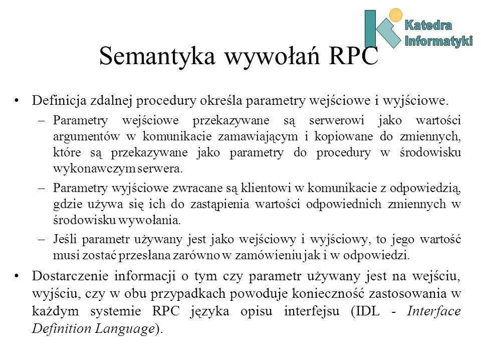 Katedra Informatyki. Semantyka wywołań RPC. Definicja zdalnej procedury określa parametry wejściowe i wyjściowe.