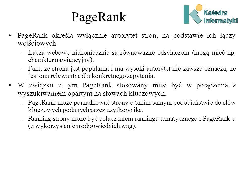 PageRankKatedra. Informatyki. PageRank określa wyłącznie autorytet stron, na podstawie ich łączy wejściowych.