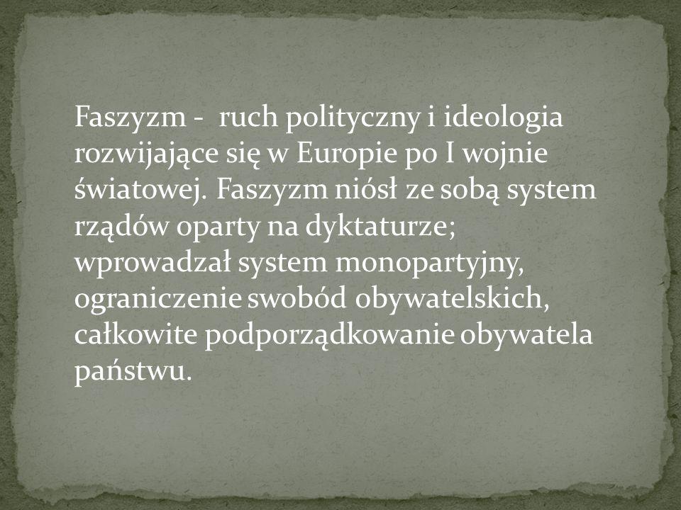 Faszyzm - ruch polityczny i ideologia rozwijające się w Europie po I wojnie światowej.