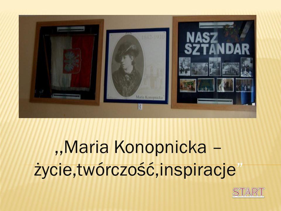 ,,Maria Konopnicka –życie,twórczość,inspiracje