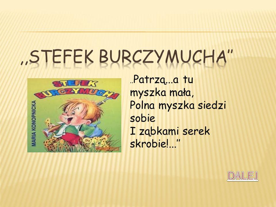 ,,Stefek Burczymucha'' DALEJ Polna myszka siedzi sobie