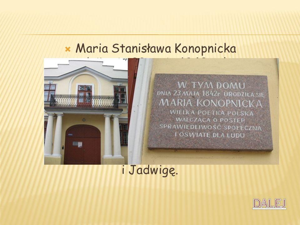 Maria Stanisława Konopnicka urodziła się 23 maja 1842 roku w Suwałkach