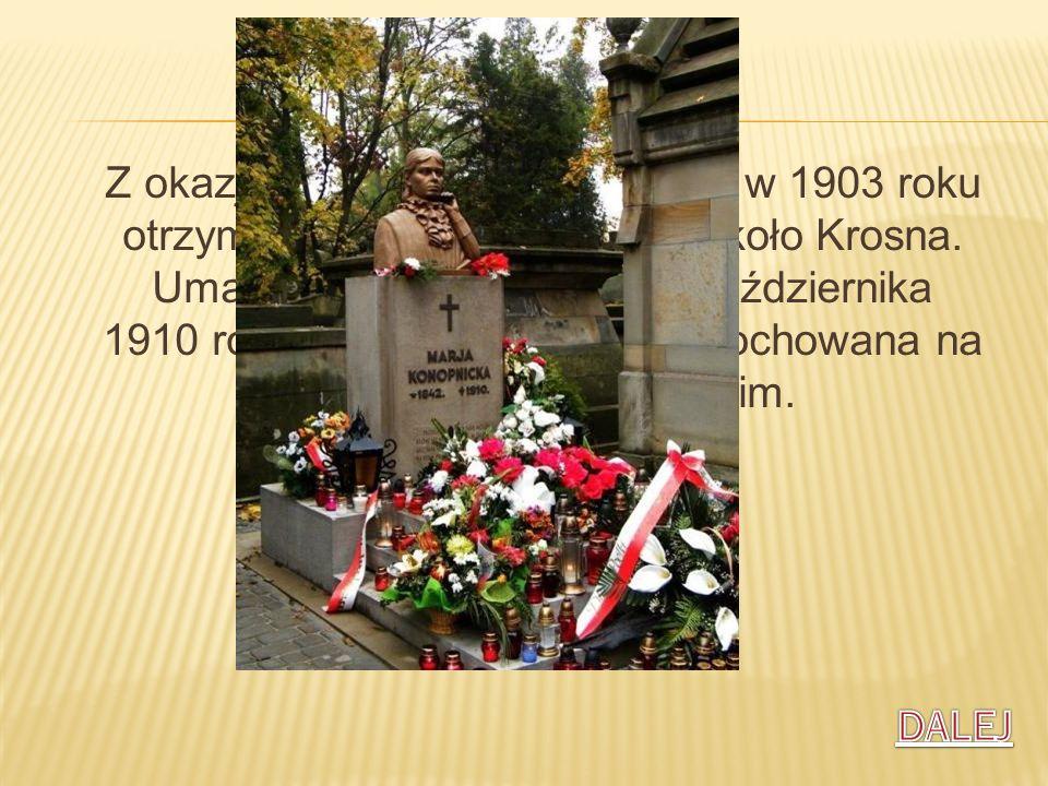 Z okazji 25-lecia pracy pisarskiej w 1903 roku otrzymała dworek w Żarnowcu koło Krosna. Umarła na zapalenie płuc 8 października 1910 roku we Lwowie. Została pochowana na cmentarzu Łyczakowskim.