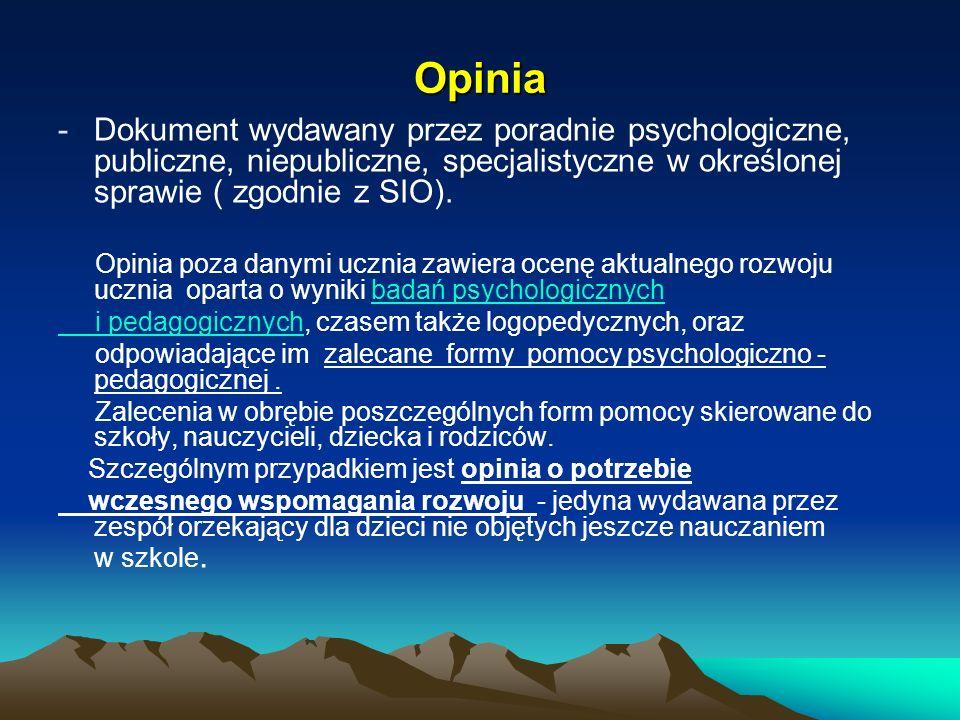 Opinia Dokument wydawany przez poradnie psychologiczne, publiczne, niepubliczne, specjalistyczne w określonej sprawie ( zgodnie z SIO).