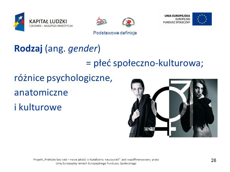 = płeć społeczno-kulturowa; różnice psychologiczne, anatomiczne