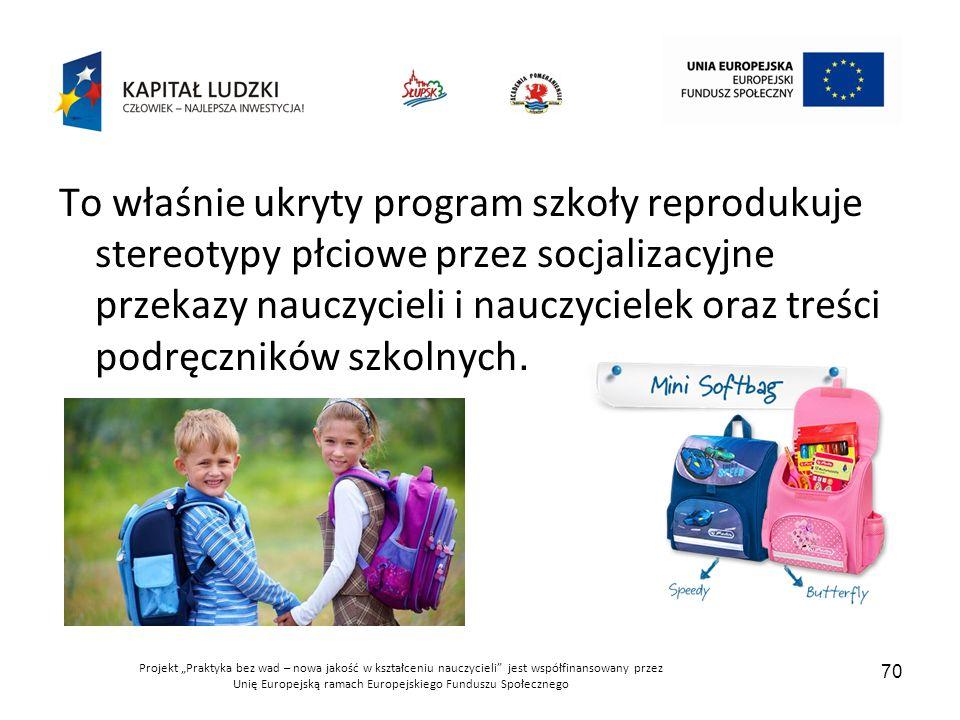 To właśnie ukryty program szkoły reprodukuje stereotypy płciowe przez socjalizacyjne przekazy nauczycieli i nauczycielek oraz treści podręczników szkolnych.
