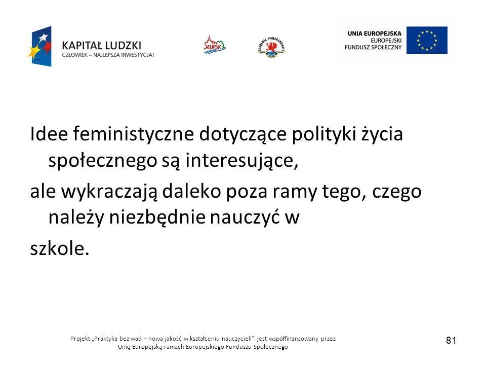 Idee feministyczne dotyczące polityki życia społecznego są interesujące,