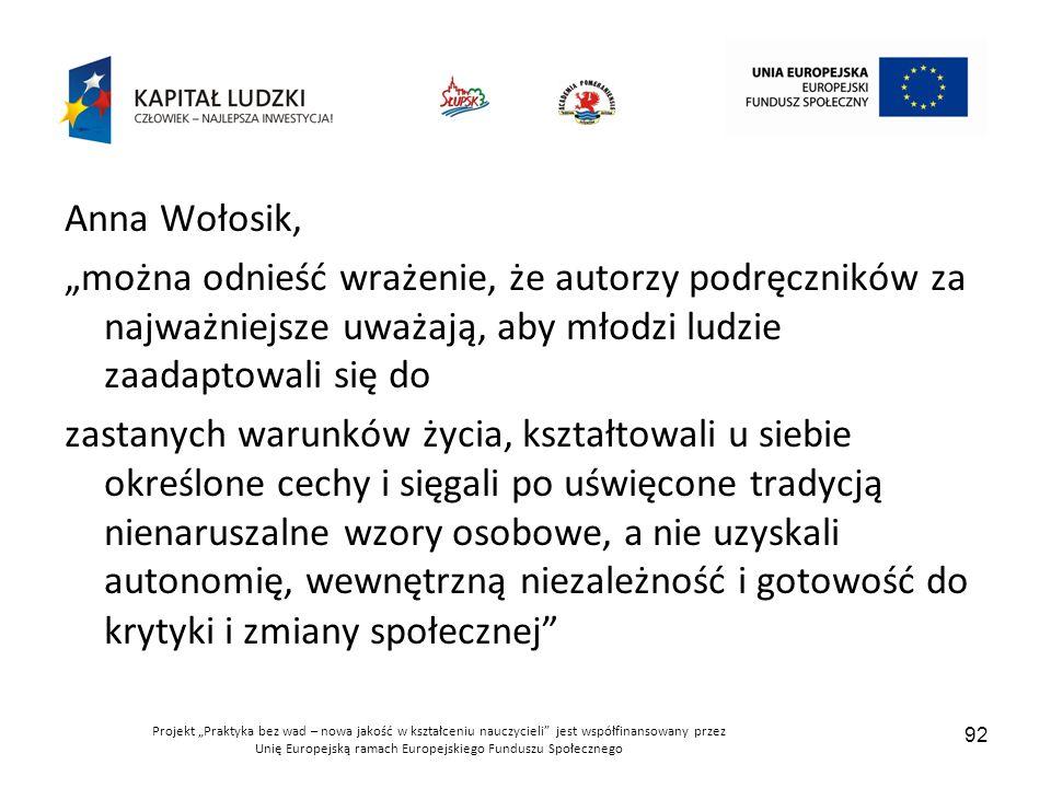 """Anna Wołosik, """"można odnieść wrażenie, że autorzy podręczników za najważniejsze uważają, aby młodzi ludzie zaadaptowali się do."""