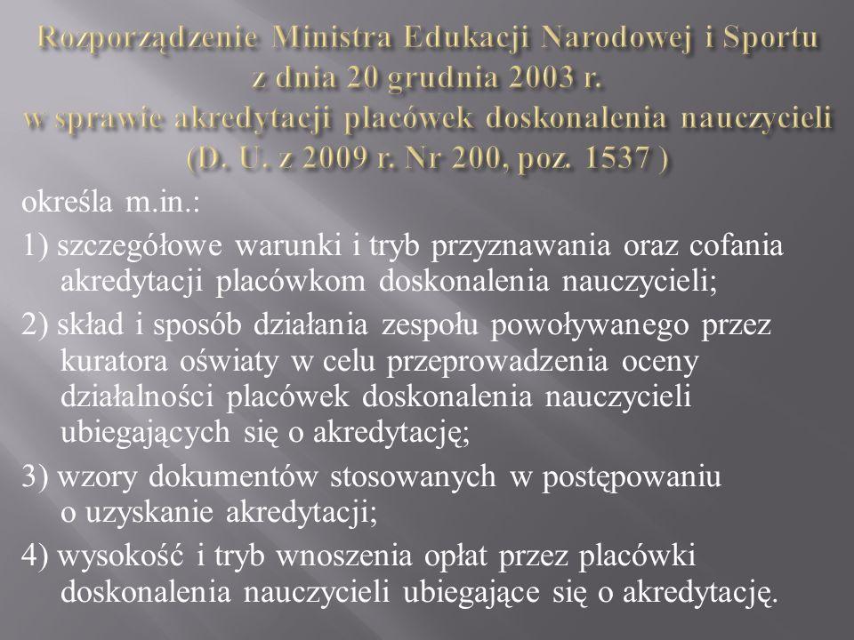 Rozporządzenie Ministra Edukacji Narodowej i Sportu z dnia 20 grudnia 2003 r. w sprawie akredytacji placówek doskonalenia nauczycieli (D. U. z 2009 r. Nr 200, poz. 1537 )