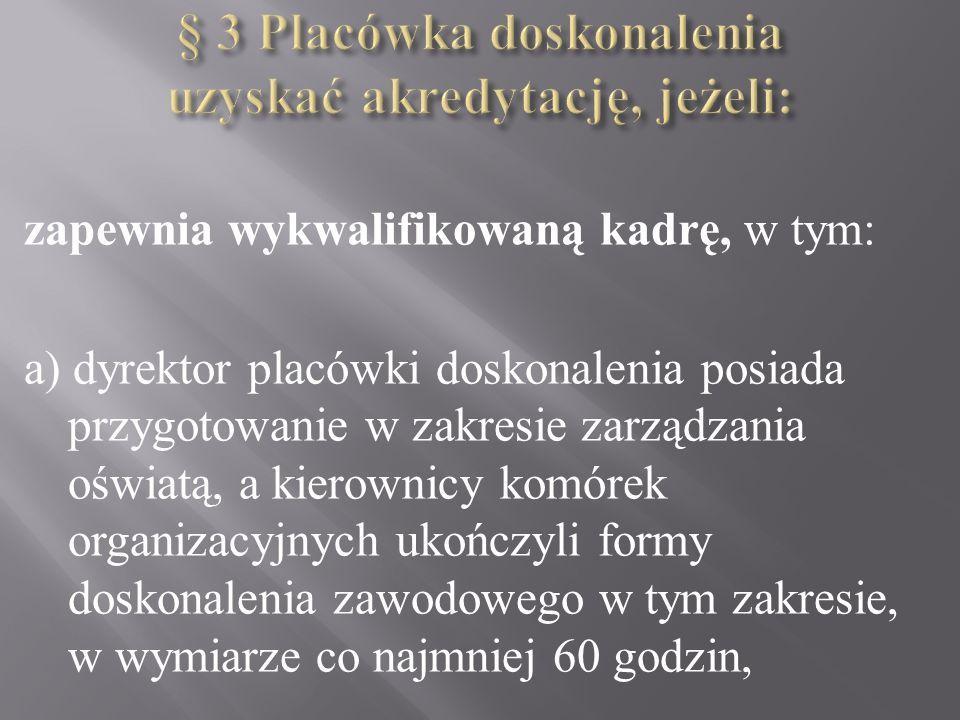 § 3 Placówka doskonalenia uzyskać akredytację, jeżeli: