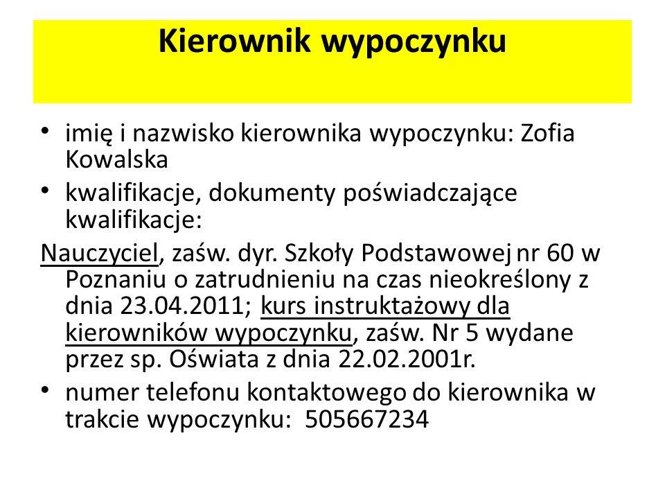 Kierownik wypoczynku imię i nazwisko kierownika wypoczynku: Zofia Kowalska. kwalifikacje, dokumenty poświadczające kwalifikacje: