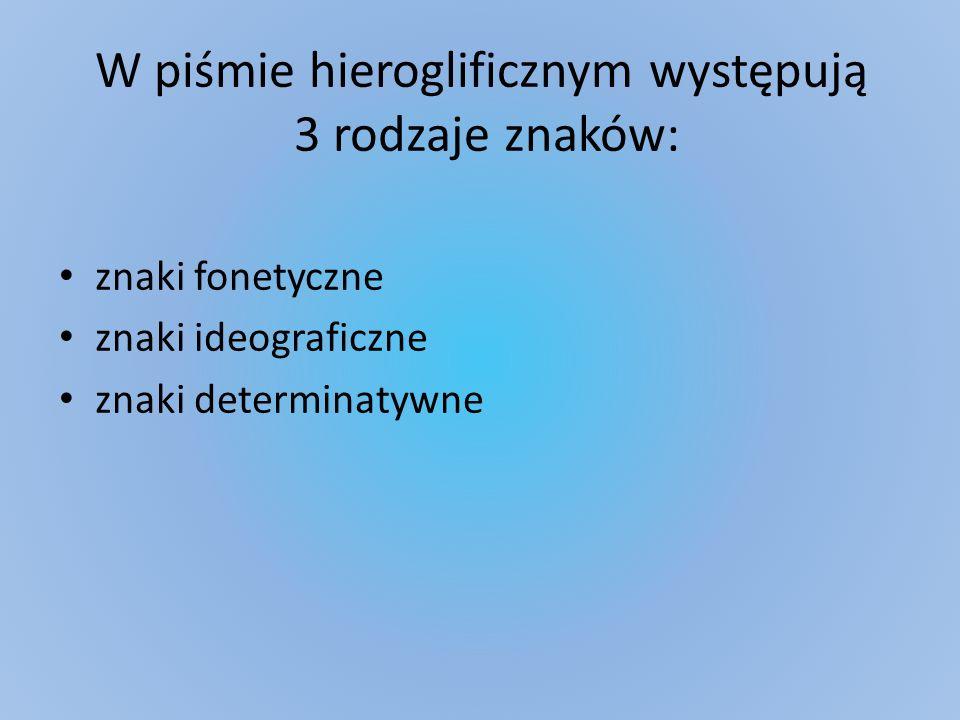 W piśmie hieroglificznym występują 3 rodzaje znaków: