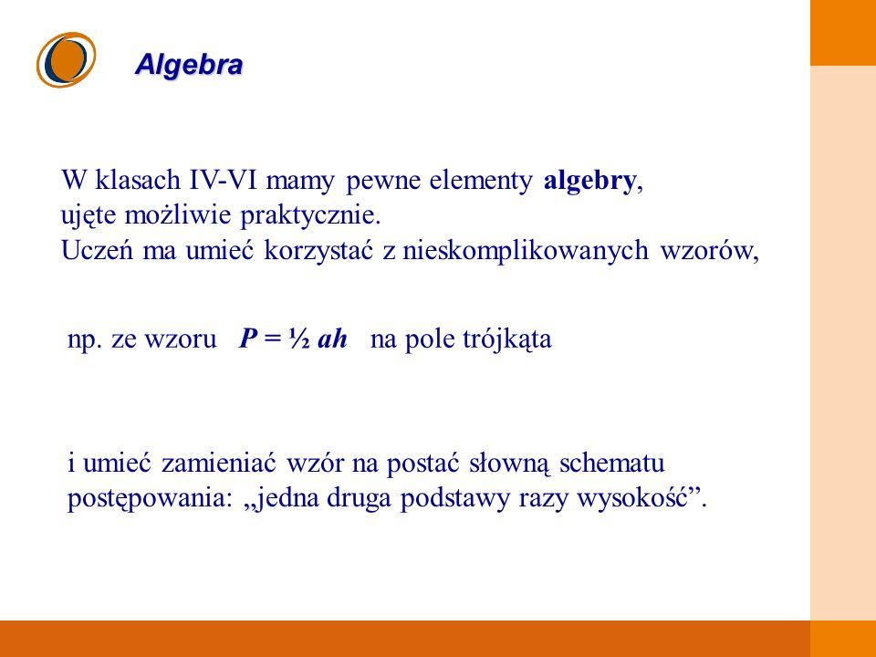 W klasach IV-VI mamy pewne elementy algebry,