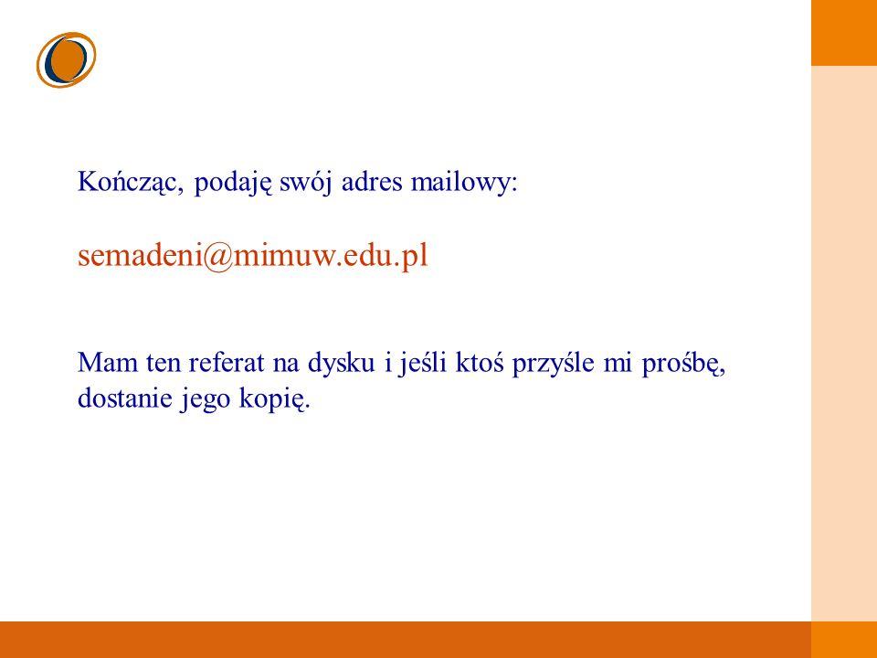 semadeni@mimuw.edu.pl Kończąc, podaję swój adres mailowy: