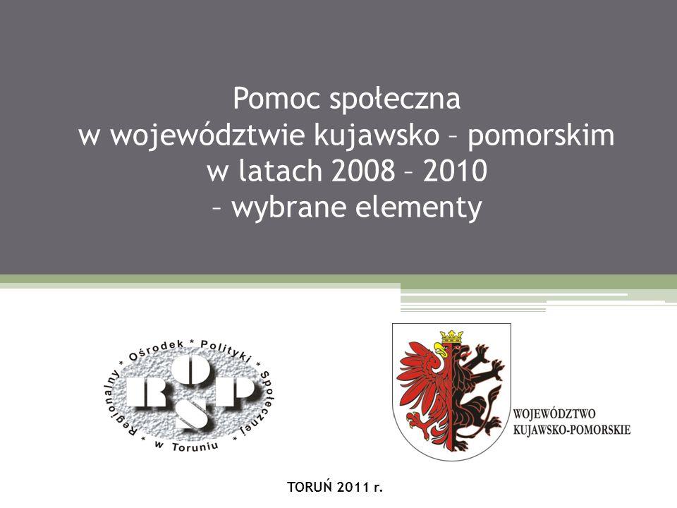 Pomoc społeczna w województwie kujawsko – pomorskim w latach 2008 – 2010 – wybrane elementy