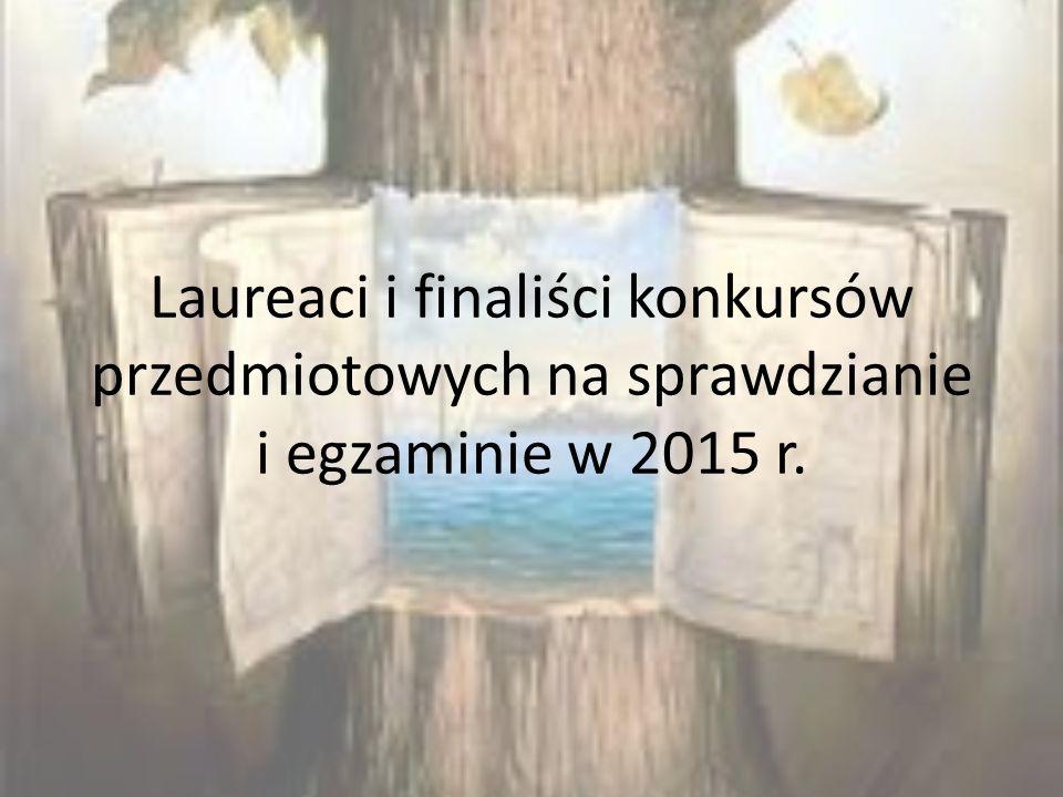 Laureaci i finaliści konkursów przedmiotowych na sprawdzianie i egzaminie w 2015 r.