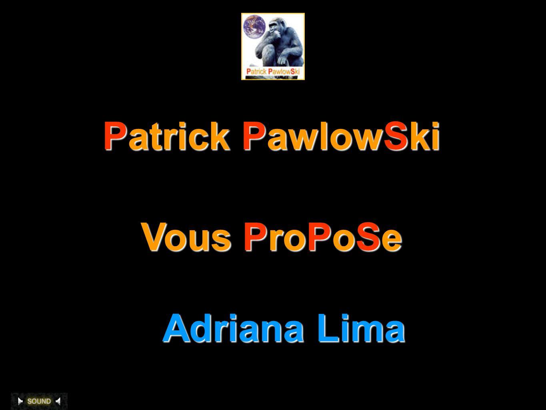 Patrick PawlowSki Vous ProPoSe Adriana Lima