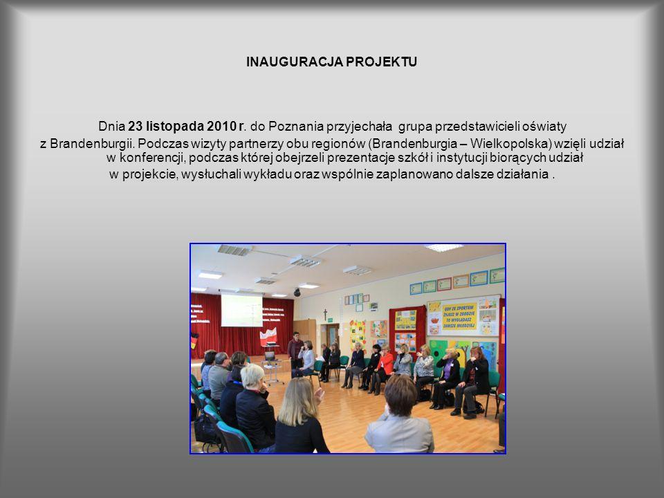 INAUGURACJA PROJEKTUDnia 23 listopada 2010 r. do Poznania przyjechała grupa przedstawicieli oświaty.