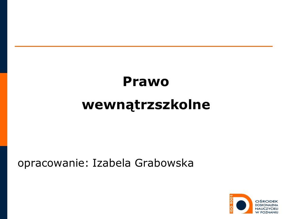 Prawo wewnątrzszkolne opracowanie: Izabela Grabowska