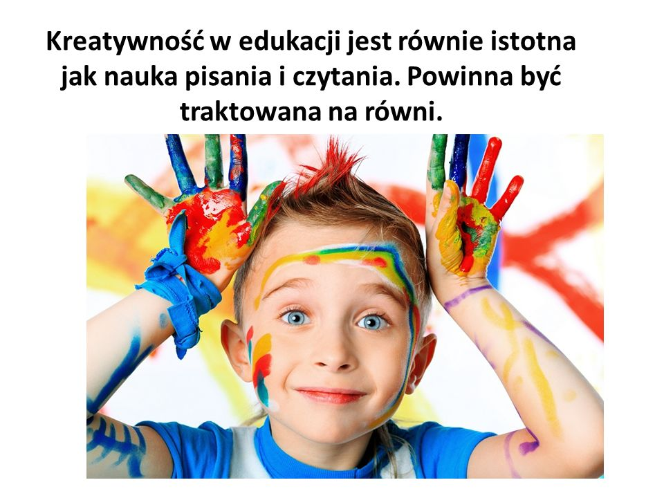 Kreatywność w edukacji jest równie istotna jak nauka pisania i czytania.
