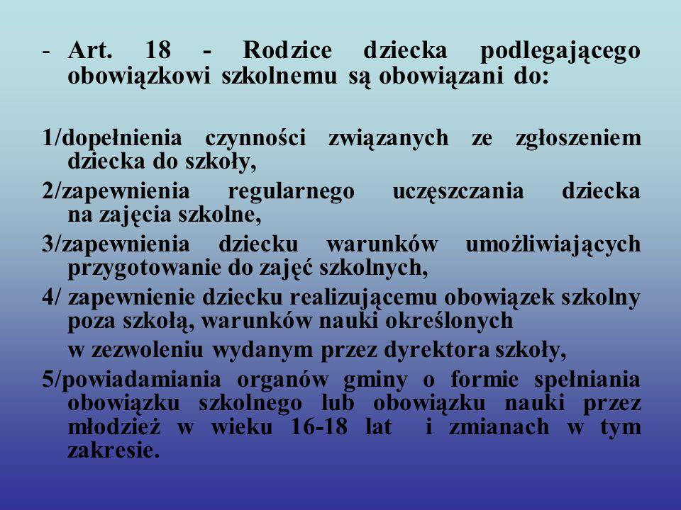 Art. 18 - Rodzice dziecka podlegającego obowiązkowi szkolnemu są obowiązani do: