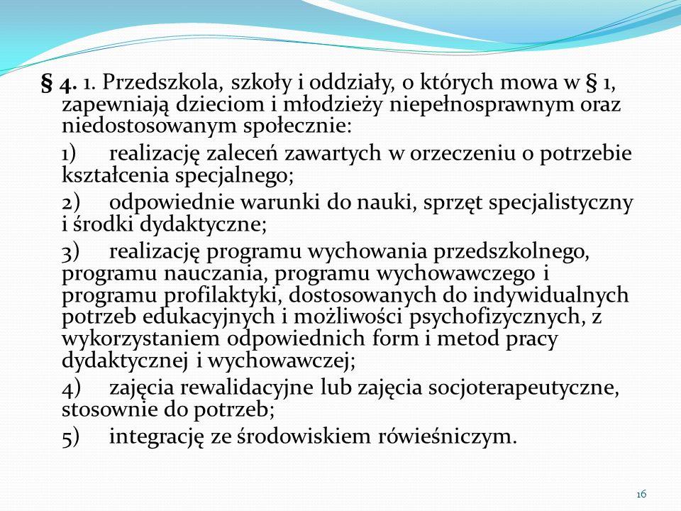 § 4. 1. Przedszkola, szkoły i oddziały, o których mowa w § 1, zapewniają dzieciom i młodzieży niepełnosprawnym oraz niedostosowanym społecznie: