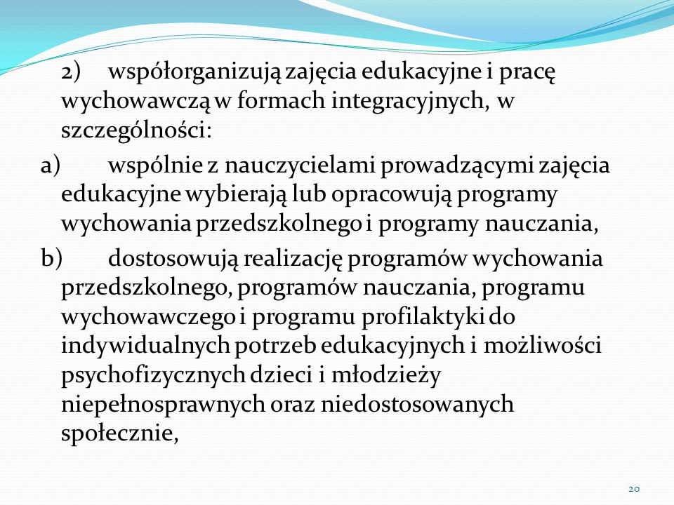 2) współorganizują zajęcia edukacyjne i pracę wychowawczą w formach integracyjnych, w szczególności: