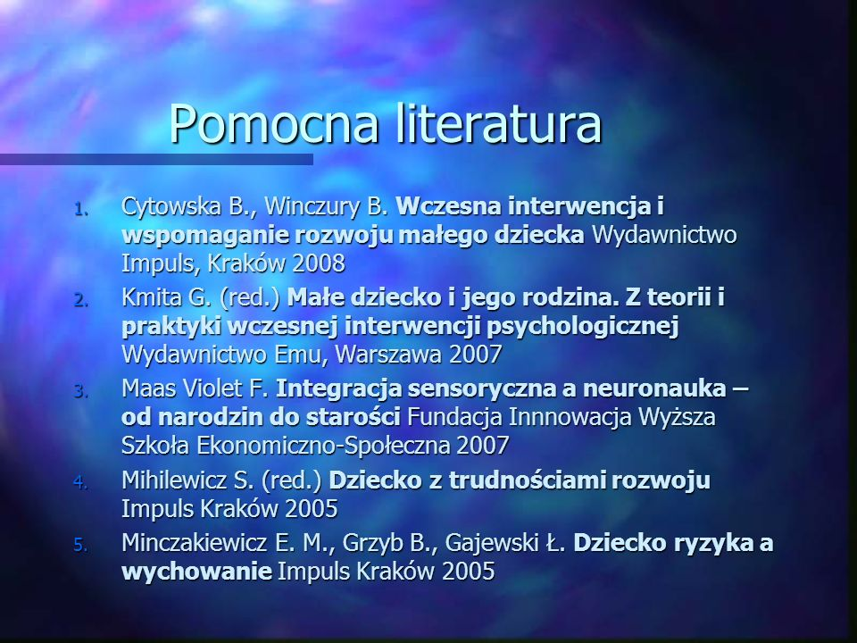 Pomocna literaturaCytowska B., Winczury B. Wczesna interwencja i wspomaganie rozwoju małego dziecka Wydawnictwo Impuls, Kraków 2008.