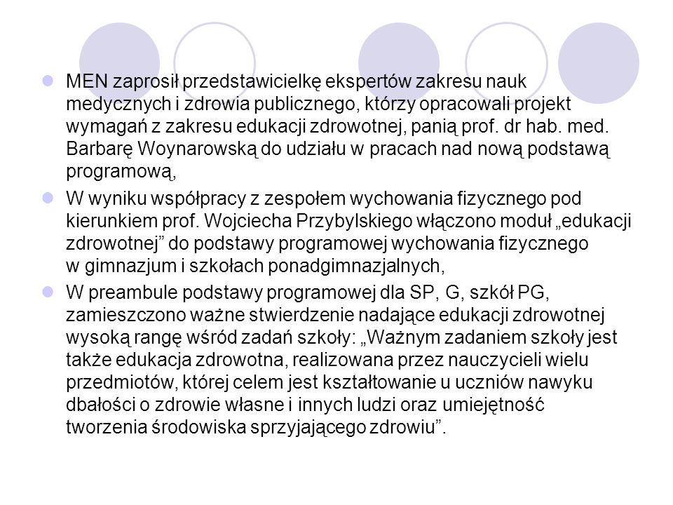 MEN zaprosił przedstawicielkę ekspertów zakresu nauk medycznych i zdrowia publicznego, którzy opracowali projekt wymagań z zakresu edukacji zdrowotnej, panią prof. dr hab. med. Barbarę Woynarowską do udziału w pracach nad nową podstawą programową,