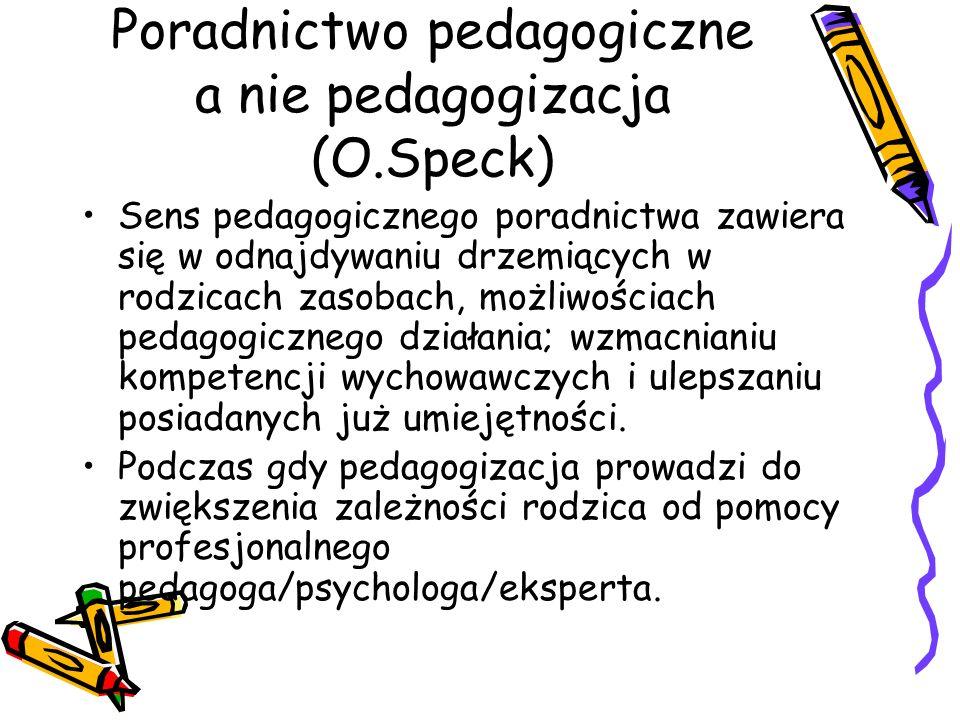 Poradnictwo pedagogiczne a nie pedagogizacja (O.Speck)