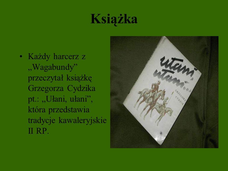 """Książka Każdy harcerz z """"Wagabundy przeczytał książkę Grzegorza Cydzika pt.: """"Ułani, ułani , która przedstawia tradycje kawaleryjskie II RP."""