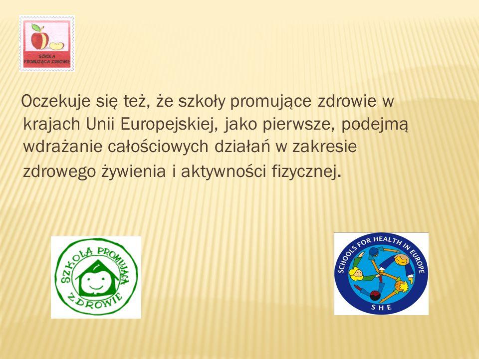 Oczekuje się też, że szkoły promujące zdrowie w krajach Unii Europejskiej, jako pierwsze, podejmą wdrażanie całościowych działań w zakresie zdrowego żywienia i aktywności fizycznej.