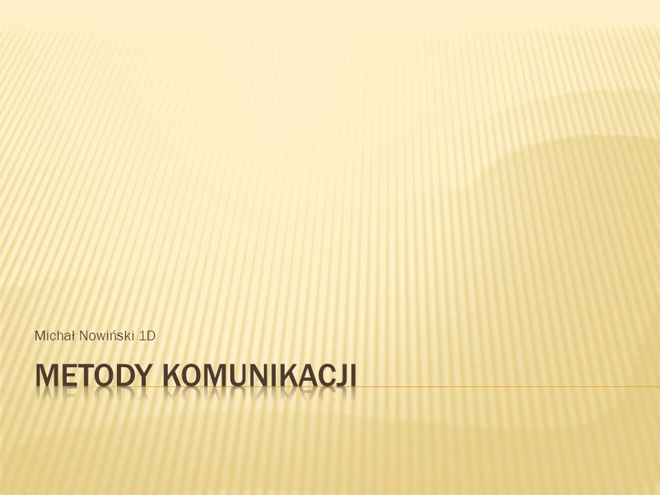 Michał Nowiński 1D METody komunikacji