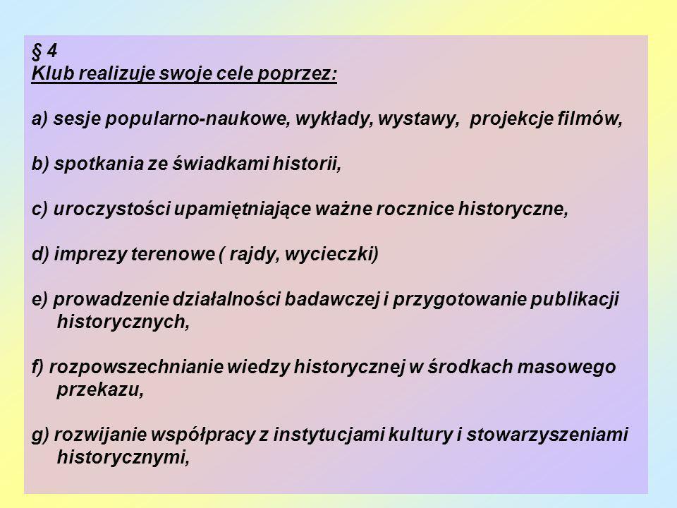 § 4 Klub realizuje swoje cele poprzez: a) sesje popularno-naukowe, wykłady, wystawy, projekcje filmów,