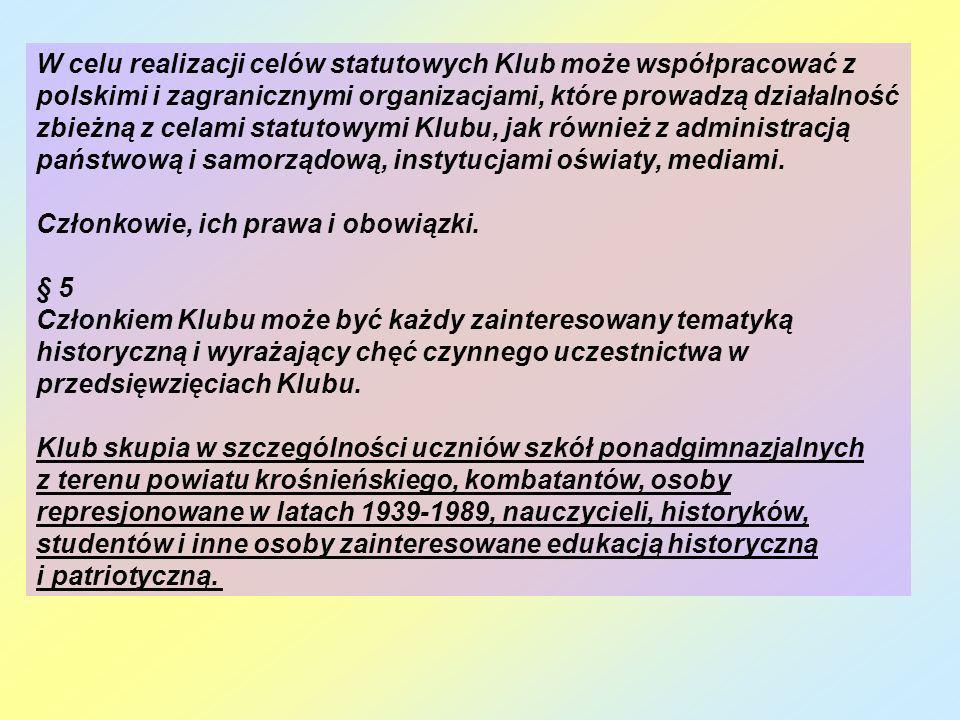 W celu realizacji celów statutowych Klub może współpracować z polskimi i zagranicznymi organizacjami, które prowadzą działalność zbieżną z celami statutowymi Klubu, jak również z administracją państwową i samorządową, instytucjami oświaty, mediami.
