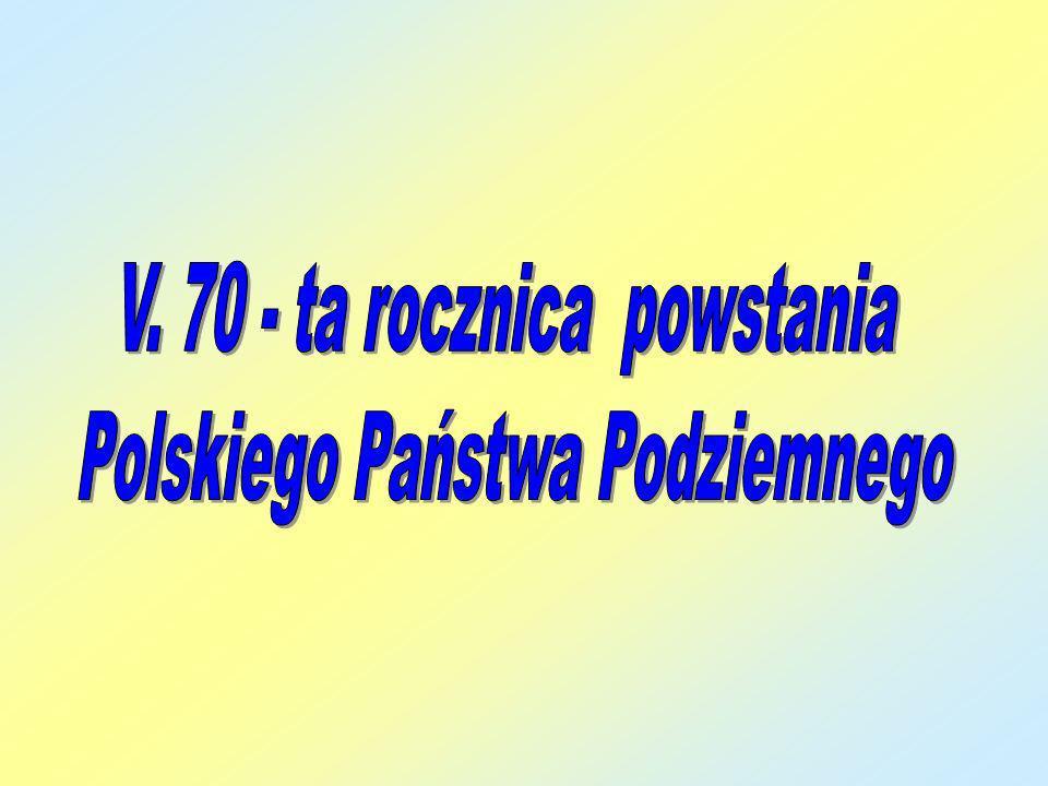 V. 70 - ta rocznica powstania Polskiego Państwa Podziemnego