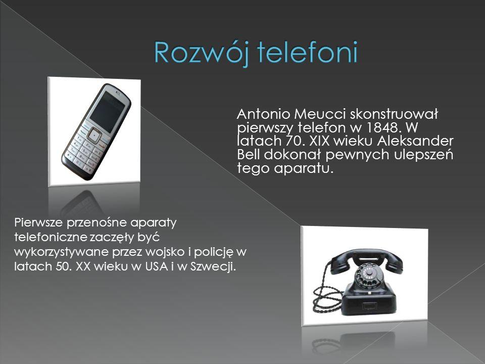 Rozwój telefoni Antonio Meucci skonstruował pierwszy telefon w 1848. W latach 70. XIX wieku Aleksander Bell dokonał pewnych ulepszeń tego aparatu.