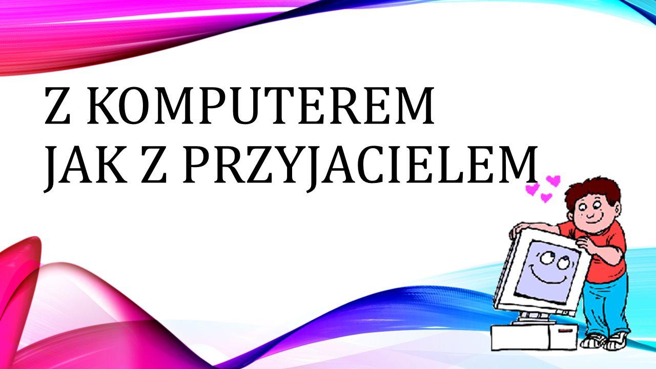 Z komputerem jak z przyjacielem