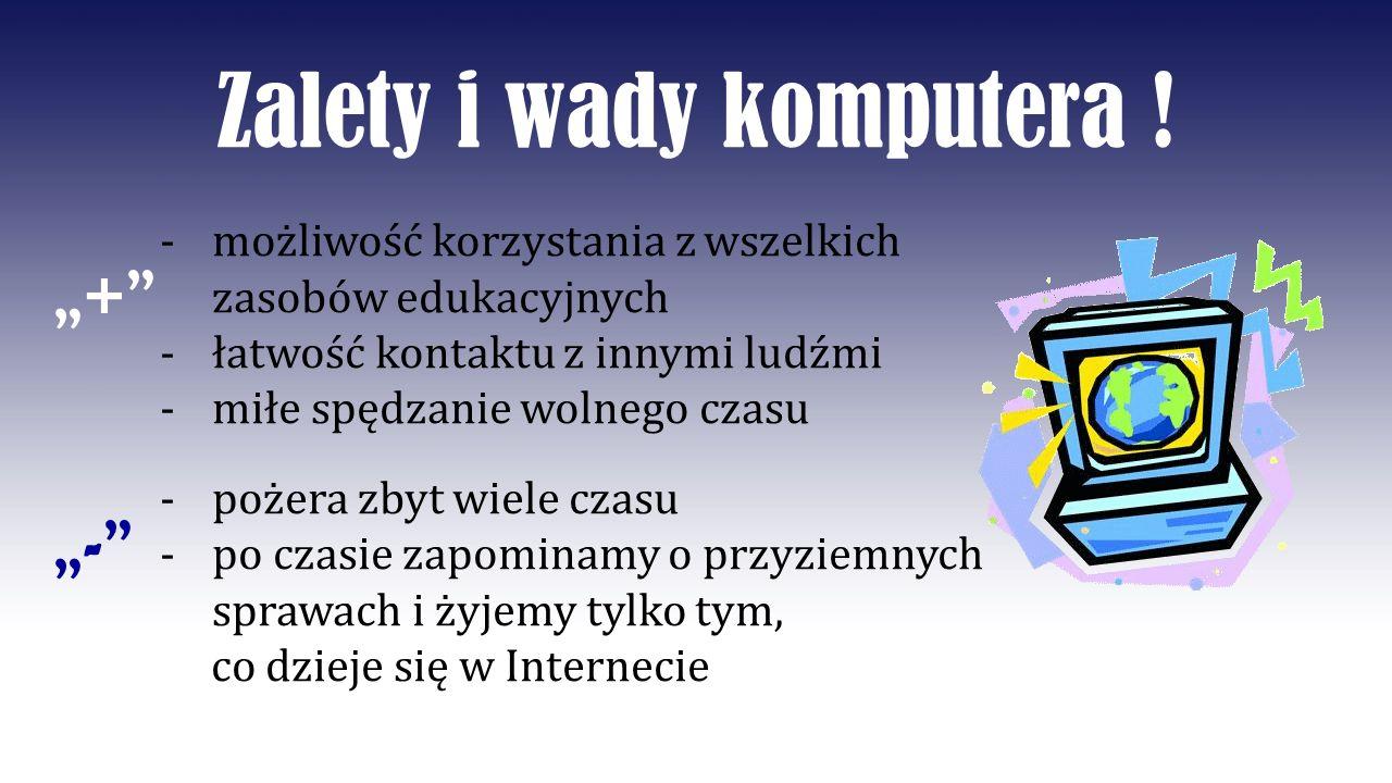 """Zalety i wady komputera ! """"+ """"-"""